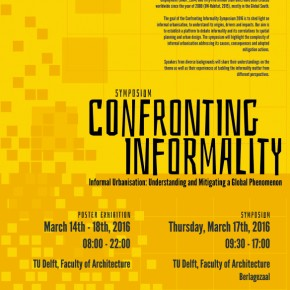 """CONFRONTING INFORMALITY: Informal Urbanisation: Understanding and Mitigating a Global Phenomenon""  Thursday, March 17th, 2016, from 09:00 – 17:00 at TU Delft"