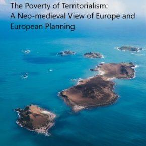 'The Poverty of Territorialism: A Neo-medieval View of Europe and European Planning', by Andreas Faludi