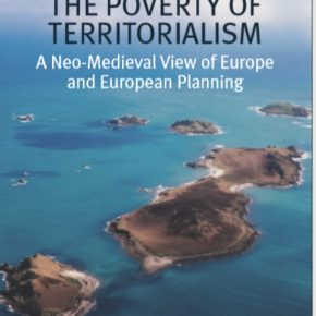 "Andrea Faludi's new book, 'The Poverty of Territorialism: A Neo-Medieval View of Europe and European Planning""."