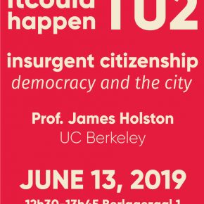 It Could happen TU 2: James Holston on Insurgent Citizenship, Democracy and the City, 13 JUNE 2019, BK