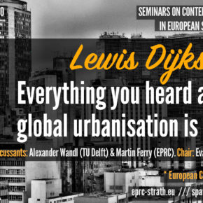 (Online) EPRC-SPS Seminar: Lewis Dijkstra (European Commission) - Everything you heard about global urbanisation is wrong - Video available