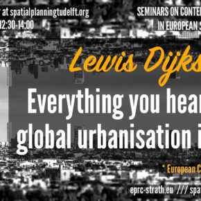 (Online) EPRC-SPS Seminar: Lewis Dijkstra (European Commission) - Everything you heard about global urbanisation is wrong, 28 May 12:30
