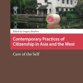 NEW BOOK: Contemporary Practices of Citizenship in Asia and the West: Care of the Self, by Gregory Bracken
