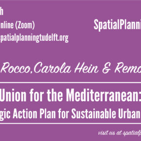 SPS Seminar on the Union for the Mediterranean Strategic Action Plan for Sustainable Urbanisation, with Roberto Rocco, Carola Hein & Remon Rooij - 30 March 12:15 CET